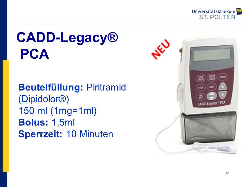 67 CADD-Legacy® PCA Beutelfüllung: Piritramid (Dipidolor®) 150 ml (1mg=1ml) Bolus: 1,5ml Sperrzeit: 10 Minuten