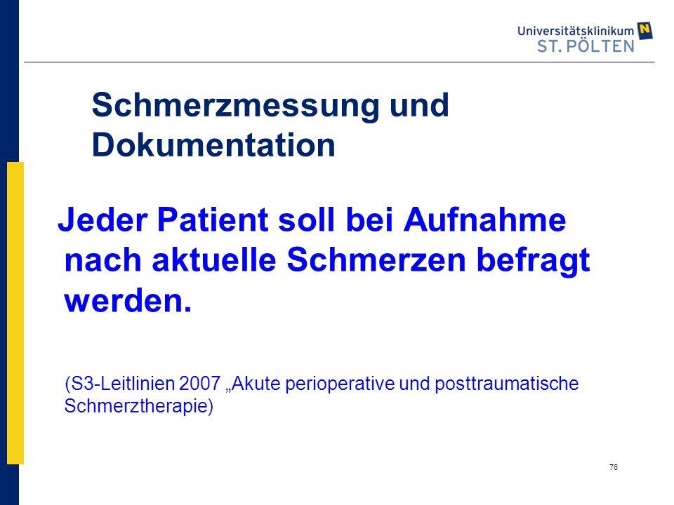 """76 Schmerzmessung und Dokumentation Jeder Patient soll bei Aufnahme nach aktuelle Schmerzen befragt werden. (S3-Leitlinien 2007 """"Akute perioperative u"""