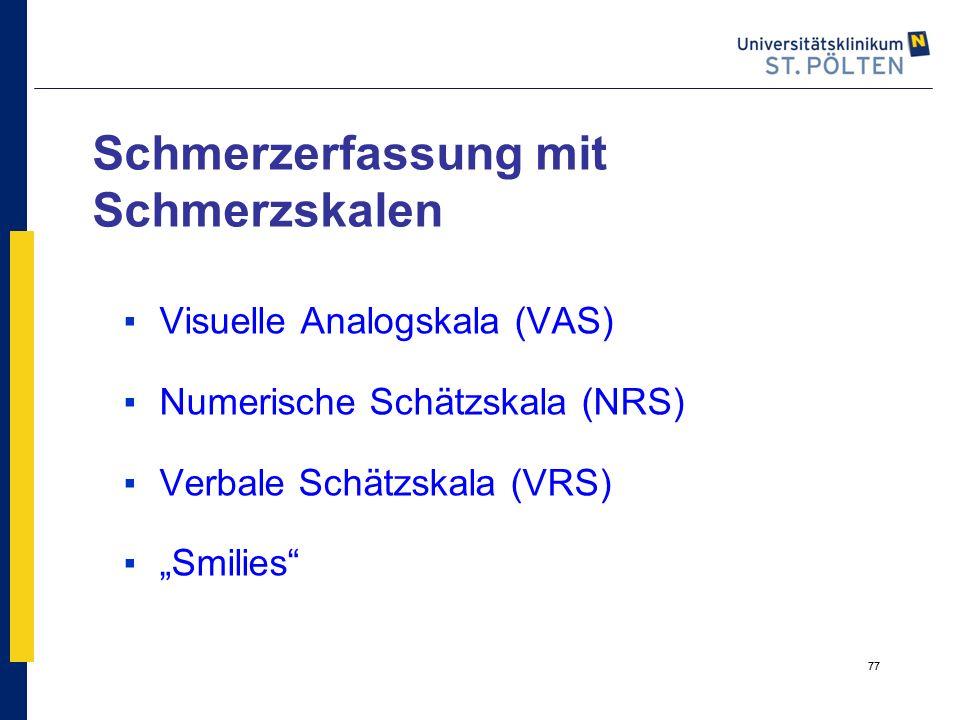 """77 Schmerzerfassung mit Schmerzskalen ▪Visuelle Analogskala (VAS) ▪Numerische Schätzskala (NRS) ▪Verbale Schätzskala (VRS) ▪""""Smilies"""" 77"""