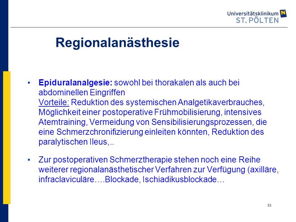 83 Regionalanästhesie ▪Epiduralanalgesie: sowohl bei thorakalen als auch bei abdominellen Eingriffen Vorteile: Reduktion des systemischen Analgetikave