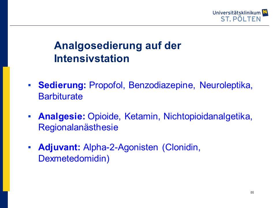 85 Analgosedierung auf der Intensivstation ▪Sedierung: Propofol, Benzodiazepine, Neuroleptika, Barbiturate ▪Analgesie: Opioide, Ketamin, Nichtopioidan