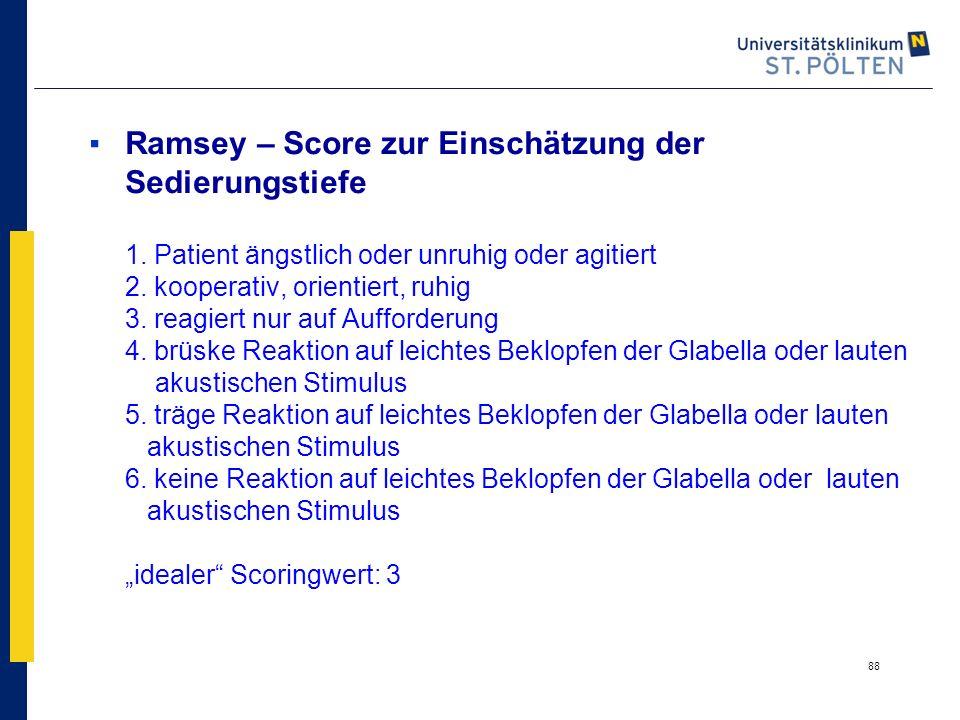 ▪Ramsey – Score zur Einschätzung der Sedierungstiefe 1. Patient ängstlich oder unruhig oder agitiert 2. kooperativ, orientiert, ruhig 3. reagiert nur