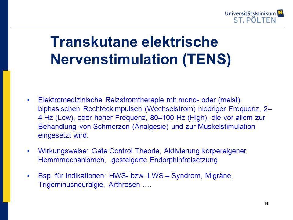 98 Transkutane elektrische Nervenstimulation (TENS) ▪Elektromedizinische Reizstromtherapie mit mono- oder (meist) biphasischen Rechteckimpulsen (Wechs