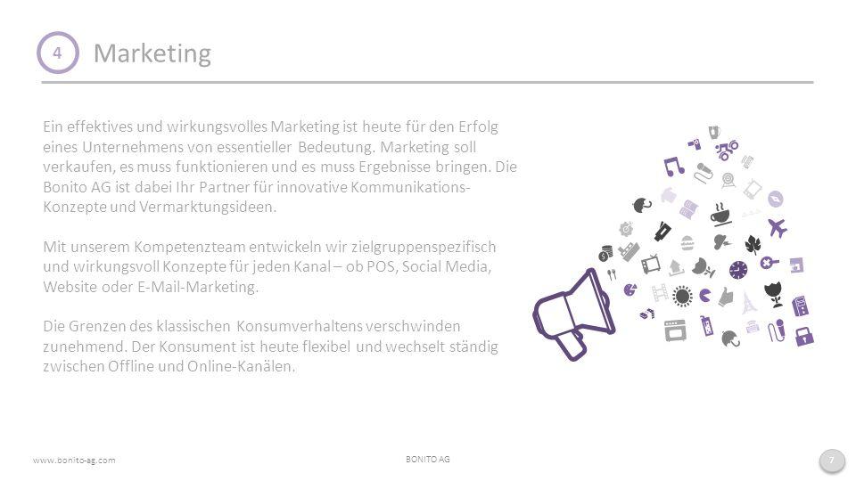 Marketing BONITO AG www.bonito-ag.com 7 4 Ein effektives und wirkungsvolles Marketing ist heute für den Erfolg eines Unternehmens von essentieller Bedeutung.