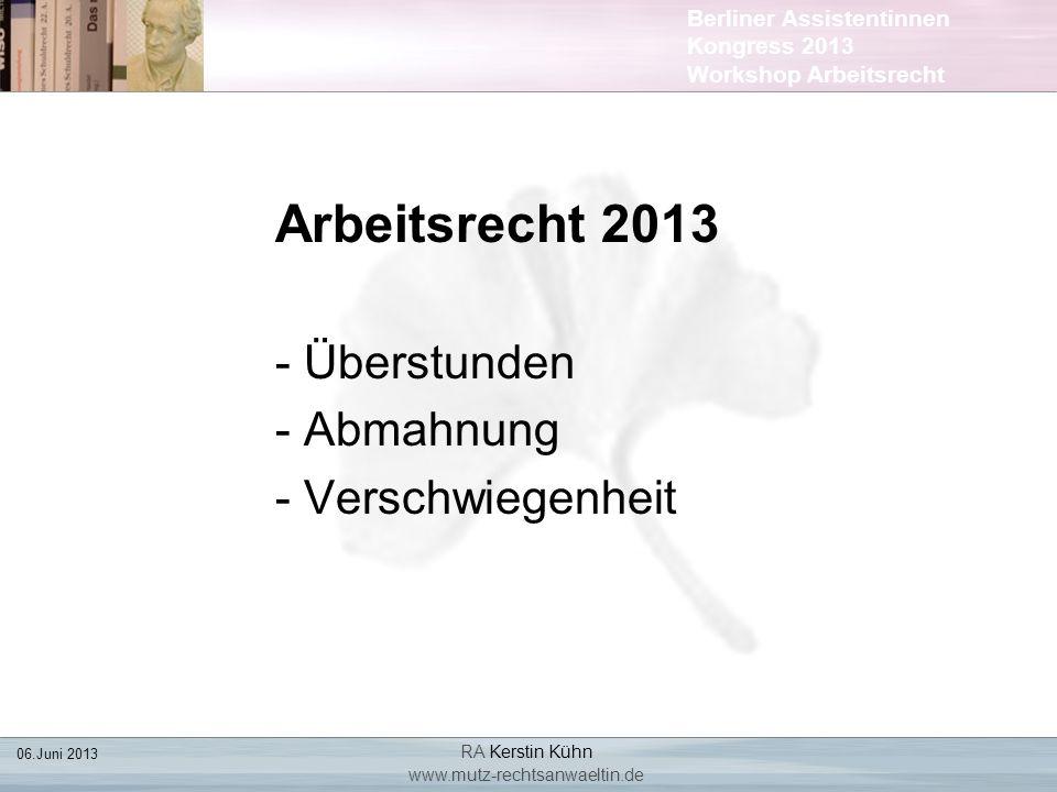 Berliner Assistentinnen Kongress 2013 Workshop Arbeitsrecht Arbeitsrecht 2013 - Überstunden - Abmahnung - Verschwiegenheit 06.Juni 2013 RA Kerstin Küh