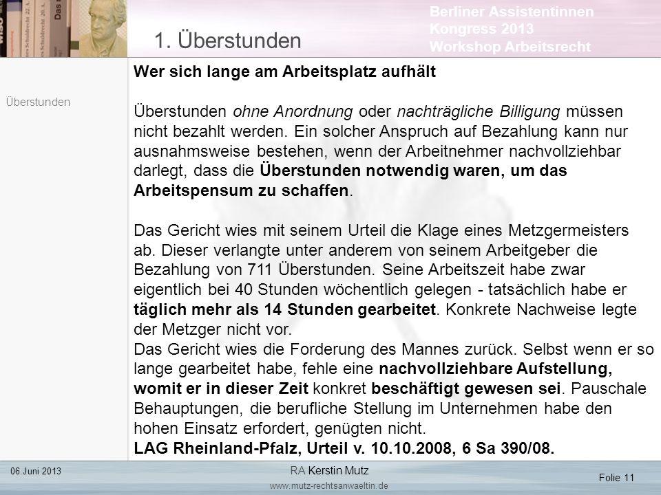 Berliner Assistentinnen Kongress 2013 Workshop Arbeitsrecht 1. Überstunden Folie 11 06.Juni 2013 RA Kerstin Mutz www.mutz-rechtsanwaeltin.de Überstund
