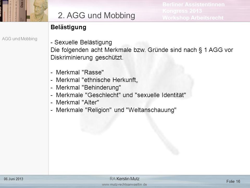 Berliner Assistentinnen Kongress 2013 Workshop Arbeitsrecht 2. AGG und Mobbing Folie 16 06.Juni 2013 RA Kerstin Mutz www.mutz-rechtsanwaeltin.de AGG u