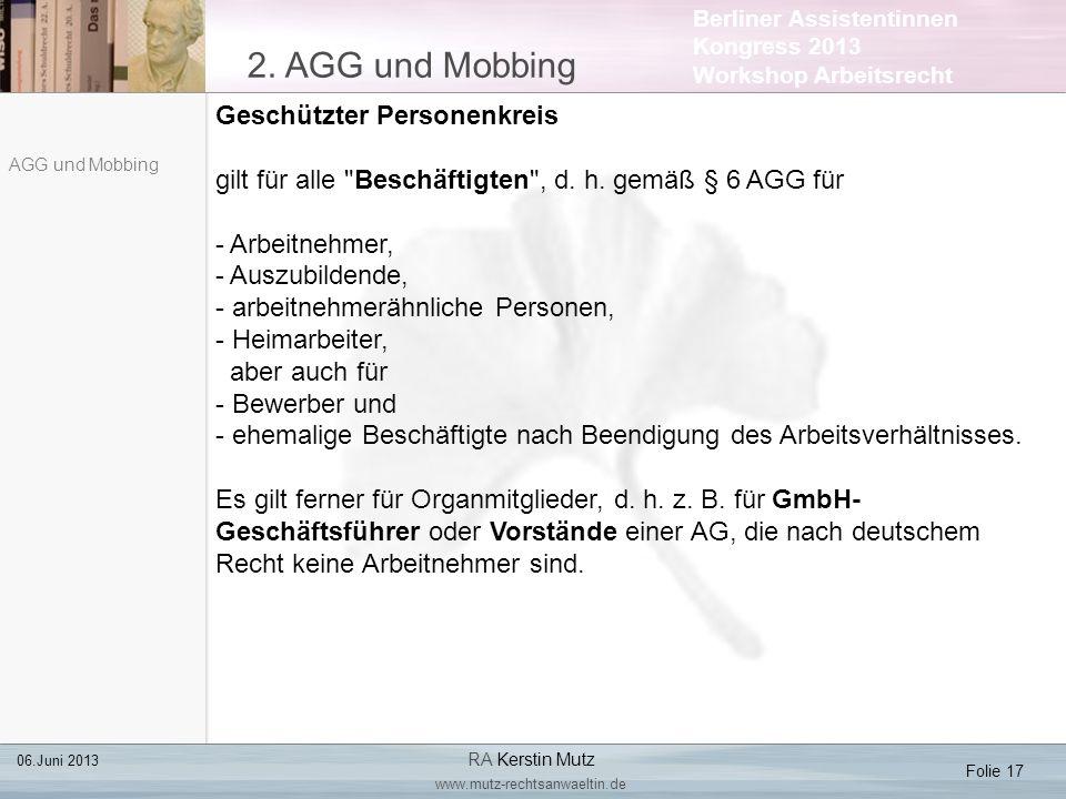 Berliner Assistentinnen Kongress 2013 Workshop Arbeitsrecht 2. AGG und Mobbing Folie 17 06.Juni 2013 RA Kerstin Mutz www.mutz-rechtsanwaeltin.de AGG u
