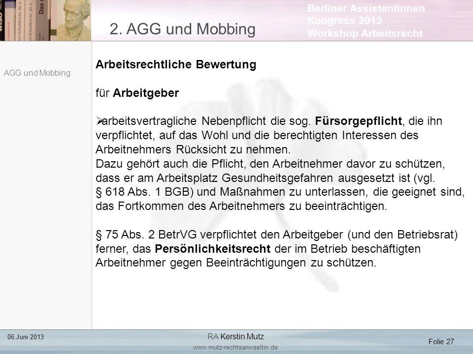 Berliner Assistentinnen Kongress 2013 Workshop Arbeitsrecht 2. AGG und Mobbing Folie 27 06.Juni 2013 RA Kerstin Mutz www.mutz-rechtsanwaeltin.de AGG u