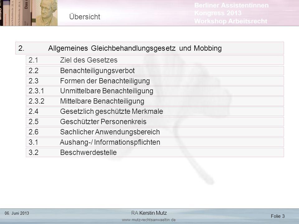 Berliner Assistentinnen Kongress 2013 Workshop Arbeitsrecht 2.Allgemeines Gleichbehandlungsgesetz und Mobbing 2.1 Ziel des Gesetzes Übersicht Folie 3