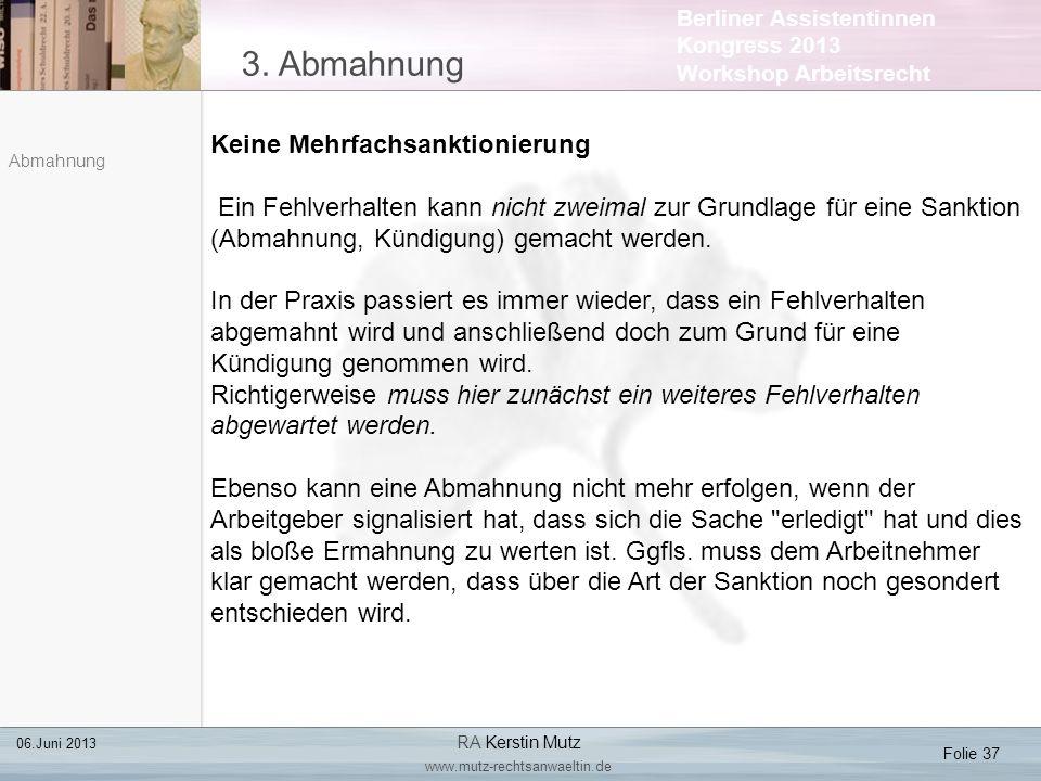 Berliner Assistentinnen Kongress 2013 Workshop Arbeitsrecht 3. Abmahnung Folie 37 06.Juni 2013 RA Kerstin Mutz www.mutz-rechtsanwaeltin.de Abmahnung K