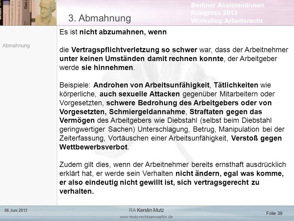 Berliner Assistentinnen Kongress 2013 Workshop Arbeitsrecht 3. Abmahnung Folie 39 06.Juni 2013 RA Kerstin Mutz www.mutz-rechtsanwaeltin.de Abmahnung E