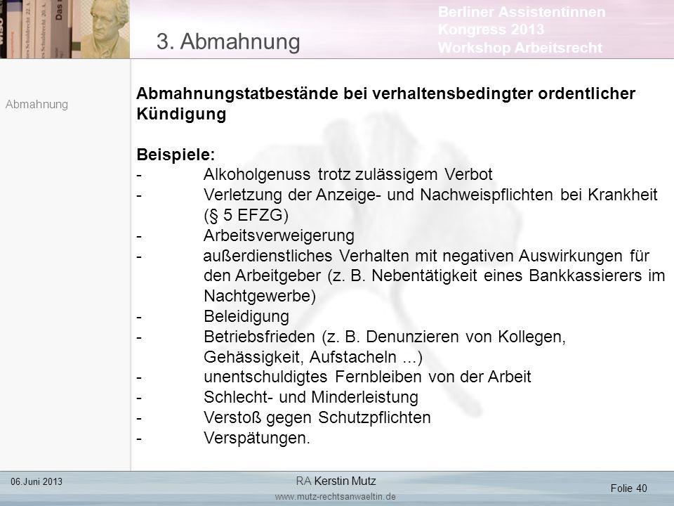 Berliner Assistentinnen Kongress 2013 Workshop Arbeitsrecht 3. Abmahnung Folie 40 06.Juni 2013 RA Kerstin Mutz www.mutz-rechtsanwaeltin.de Abmahnung A