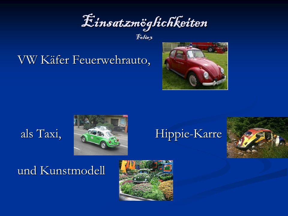 Einsatzmöglichkeiten Folie 3 VW Käfer Feuerwehrauto, als Taxi, Hippie-Karre und Kunstmodell