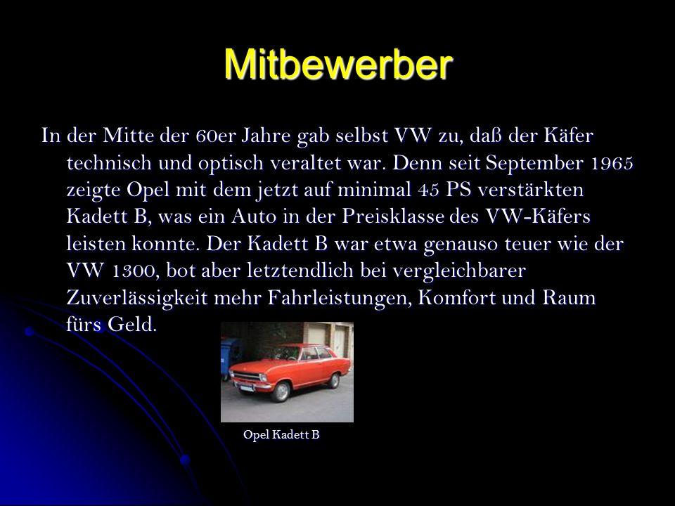Mitbewerber In der Mitte der 60er Jahre gab selbst VW zu, daß der Käfer technisch und optisch veraltet war.