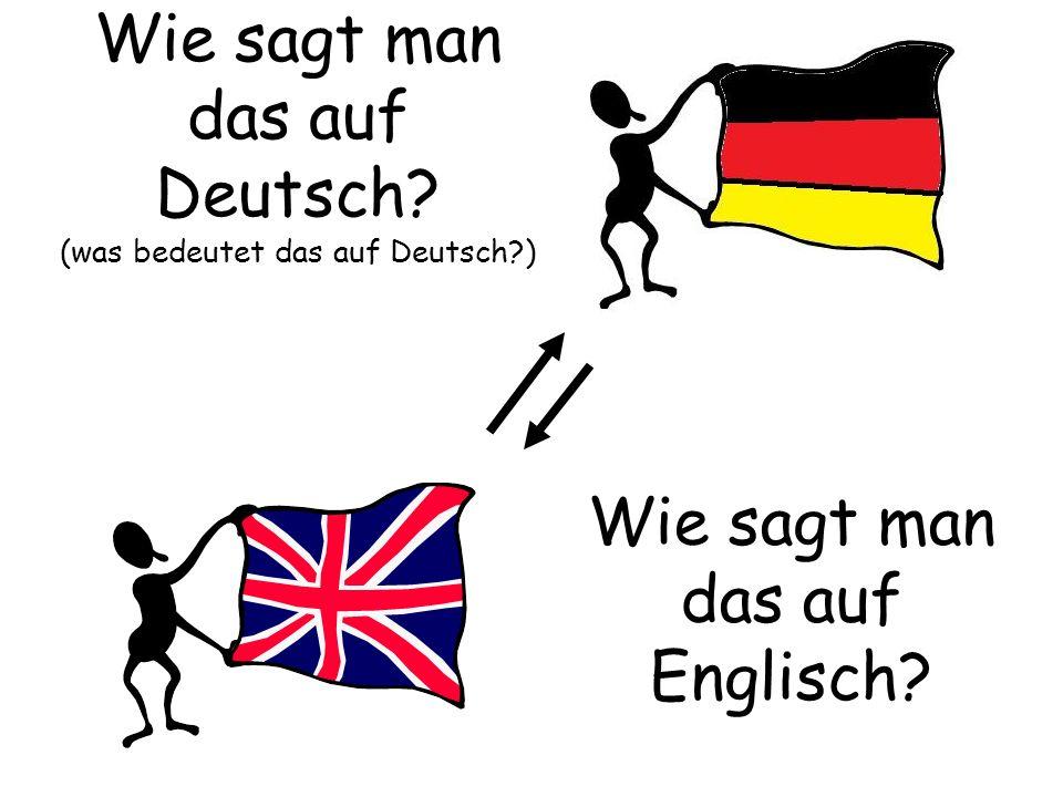 Wie sagt man das auf Deutsch? (was bedeutet das auf Deutsch?) Wie sagt man das auf Englisch?