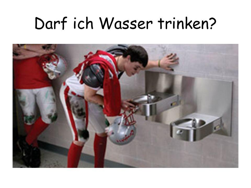 Darf ich Wasser trinken?
