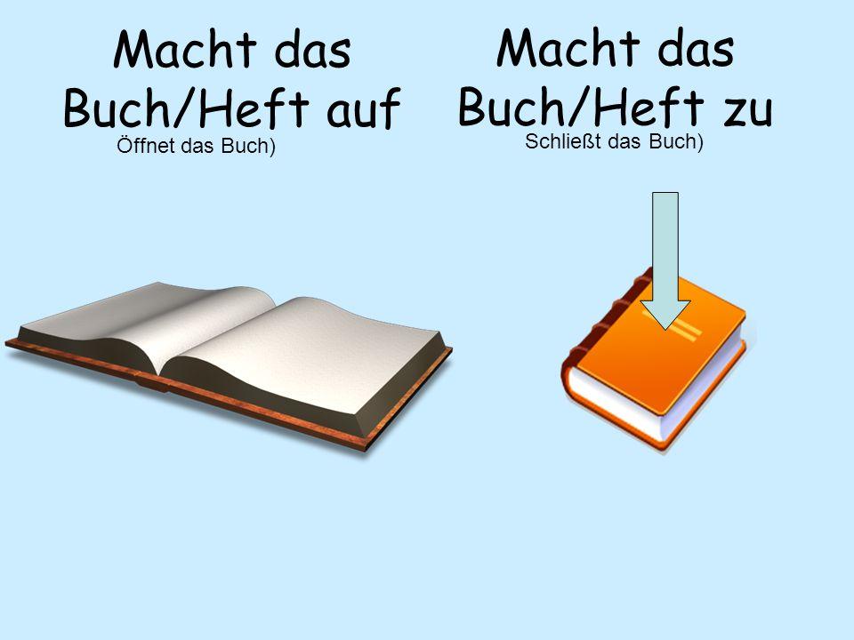 Macht das Buch/Heft auf Macht das Buch/Heft zu Öffnet das Buch) Schließt das Buch)