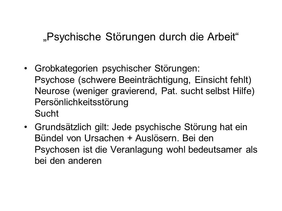 """""""Psychische Störungen durch die Arbeit Grobkategorien psychischer Störungen: Psychose (schwere Beeinträchtigung, Einsicht fehlt) Neurose (weniger gravierend, Pat."""