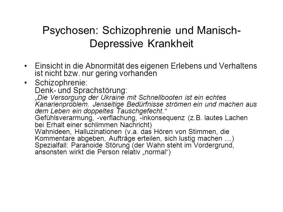 Psychosen: Schizophrenie und Manisch- Depressive Krankheit Einsicht in die Abnormität des eigenen Erlebens und Verhaltens ist nicht bzw.