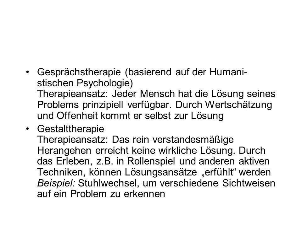 Gesprächstherapie (basierend auf der Humani- stischen Psychologie) Therapieansatz: Jeder Mensch hat die Lösung seines Problems prinzipiell verfügbar.