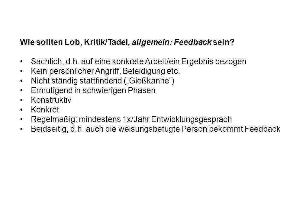 Wie sollten Lob, Kritik/Tadel, allgemein: Feedback sein.