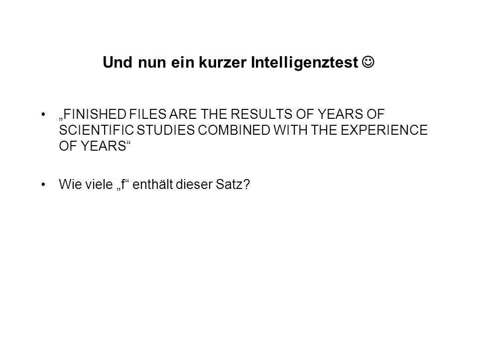 "Und nun ein kurzer Intelligenztest ""FINISHED FILES ARE THE RESULTS OF YEARS OF SCIENTIFIC STUDIES COMBINED WITH THE EXPERIENCE OF YEARS Wie viele ""f enthält dieser Satz?"