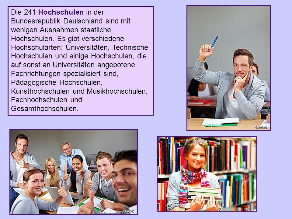 Die 241 Hochschulen in der Bundesrepublik Deulschland sind mit wenigen Ausnahmen staatliche Hochschulen. Es gibt verschiedene Hochschularten: Universi