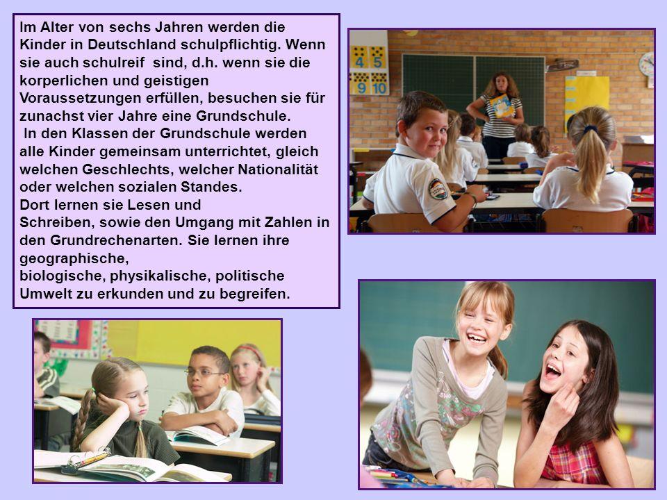 Im Alter von sechs Jahren werden die Kinder in Deutschland schulpflichtig. Wenn sie auch schulreif sind, d.h. wenn sie die korperlichen und geistigen