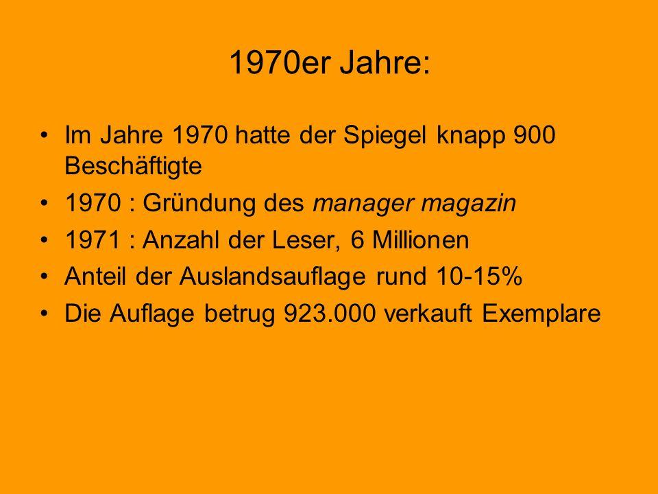 1970er Jahre: Im Jahre 1970 hatte der Spiegel knapp 900 Beschäftigte 1970 : Gründung des manager magazin 1971 : Anzahl der Leser, 6 Millionen Anteil der Auslandsauflage rund 10-15% Die Auflage betrug 923.000 verkauft Exemplare