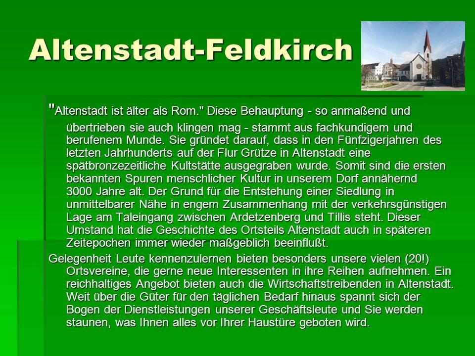 Altenstadt-Feldkirch Altenstadt ist älter als Rom. Diese Behauptung - so anmaßend und übertrieben sie auch klingen mag - stammt aus fachkundigem und berufenem Munde.