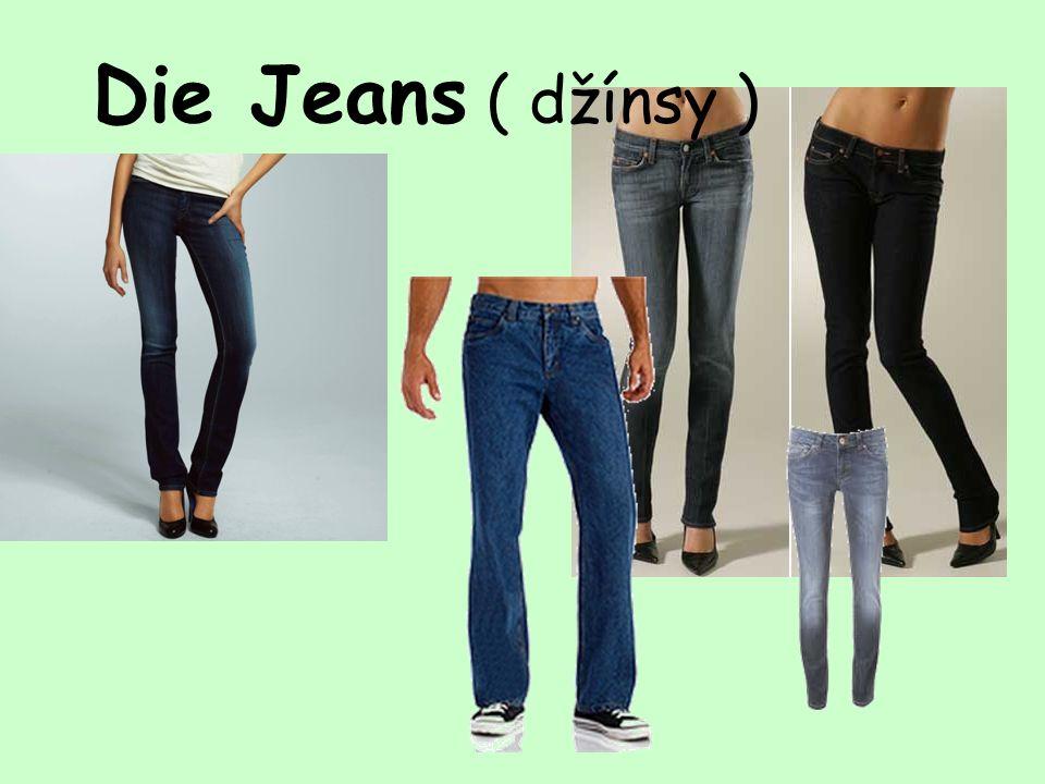 Die Jeans ( džínsy )