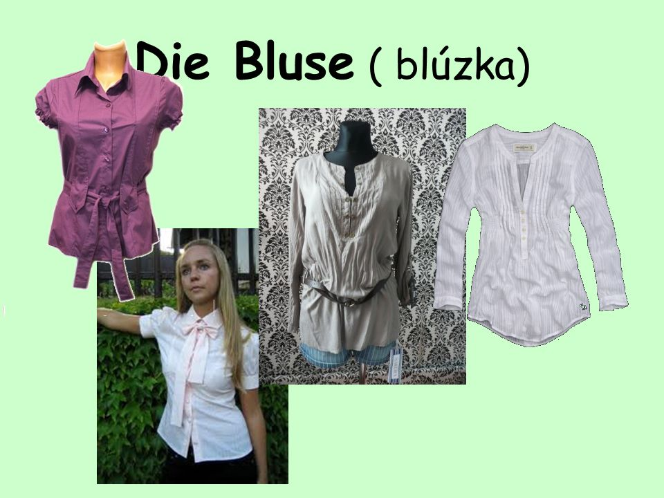 Die Bluse ( blúzka)