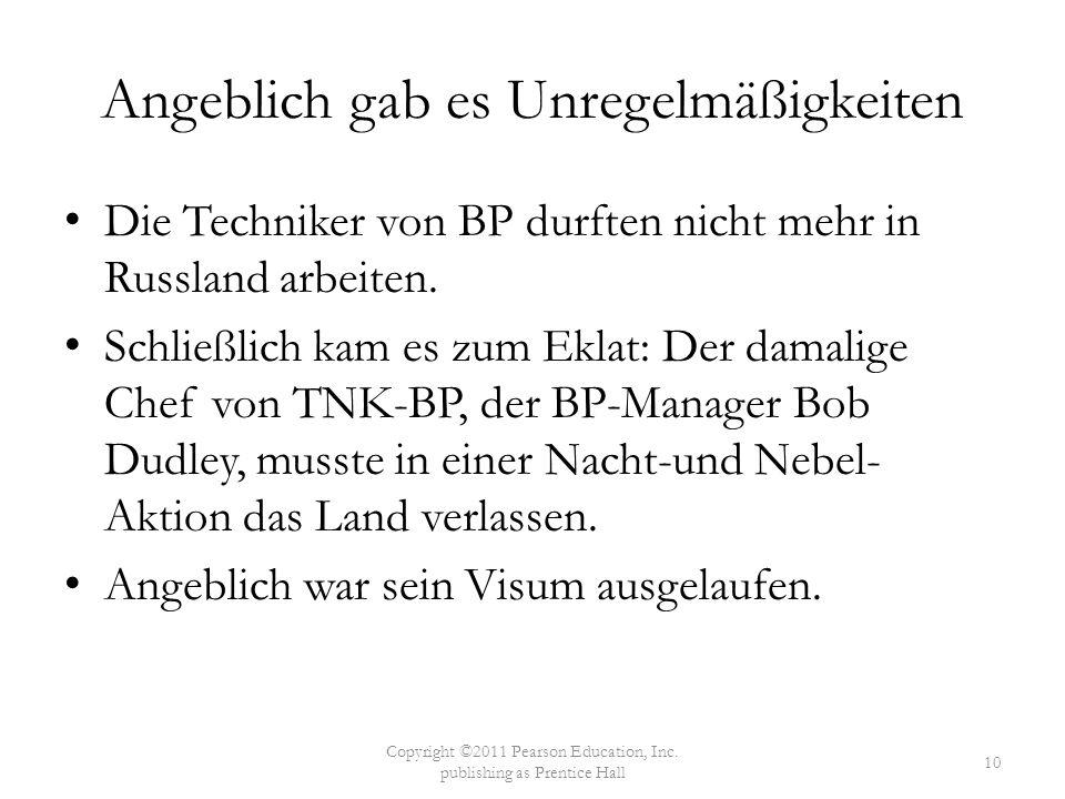 Angeblich gab es Unregelmäßigkeiten Die Techniker von BP durften nicht mehr in Russland arbeiten. Schließlich kam es zum Eklat: Der damalige Chef von