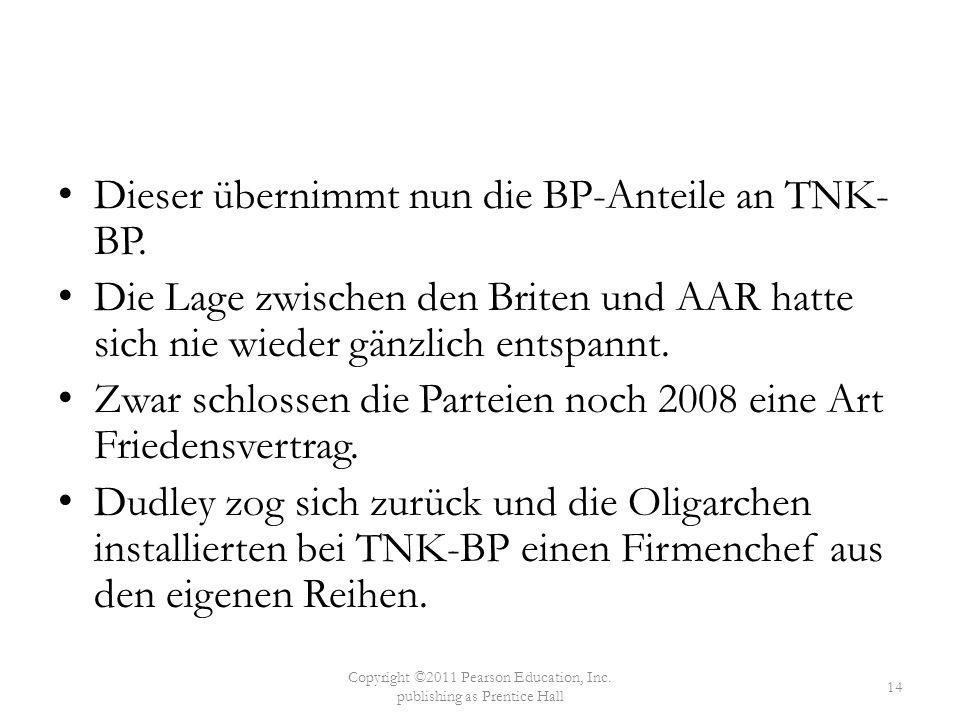 Dieser übernimmt nun die BP-Anteile an TNK- BP. Die Lage zwischen den Briten und AAR hatte sich nie wieder gänzlich entspannt. Zwar schlossen die Part