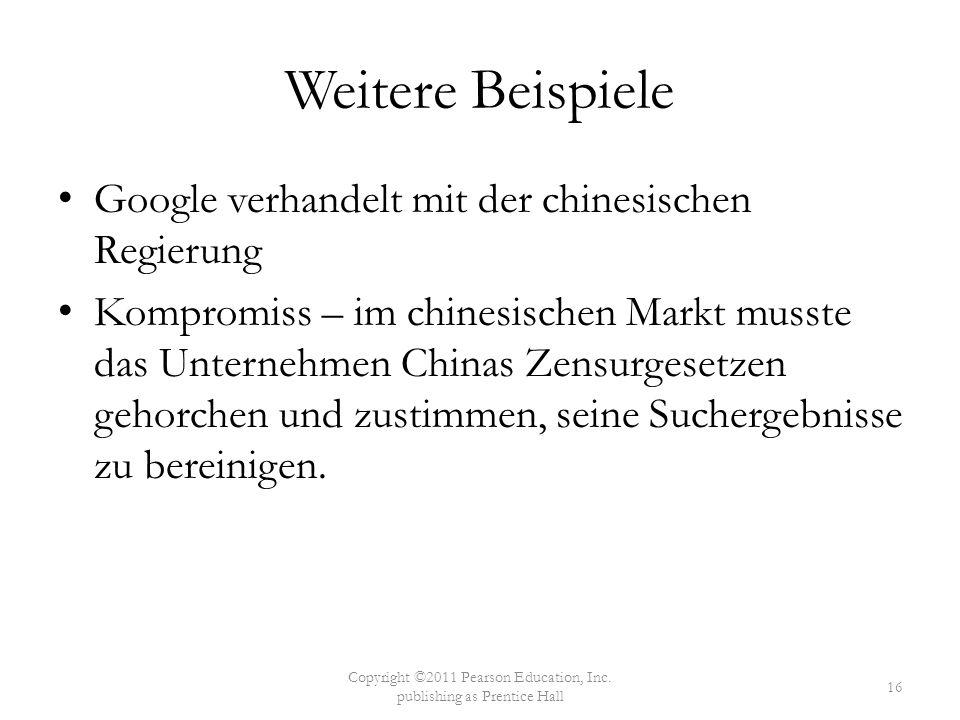 Weitere Beispiele Google verhandelt mit der chinesischen Regierung Kompromiss – im chinesischen Markt musste das Unternehmen Chinas Zensurgesetzen geh