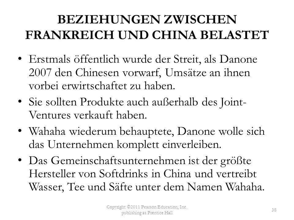 BEZIEHUNGEN ZWISCHEN FRANKREICH UND CHINA BELASTET Erstmals öffentlich wurde der Streit, als Danone 2007 den Chinesen vorwarf, Umsätze an ihnen vorbei