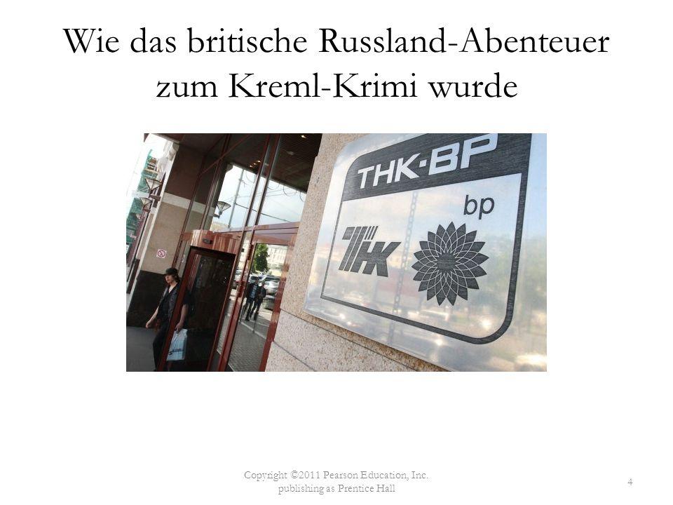Wie das britische Russland-Abenteuer zum Kreml-Krimi wurde Copyright ©2011 Pearson Education, Inc. publishing as Prentice Hall 4