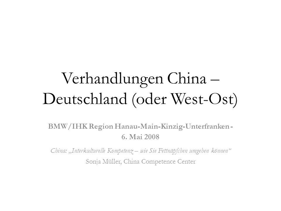 """Verhandlungen China – Deutschland (oder West-Ost) BMW/IHK Region Hanau-Main-Kinzig-Unterfranken - 6. Mai 2008 China: """"Interkulturelle Kompetenz – wie"""