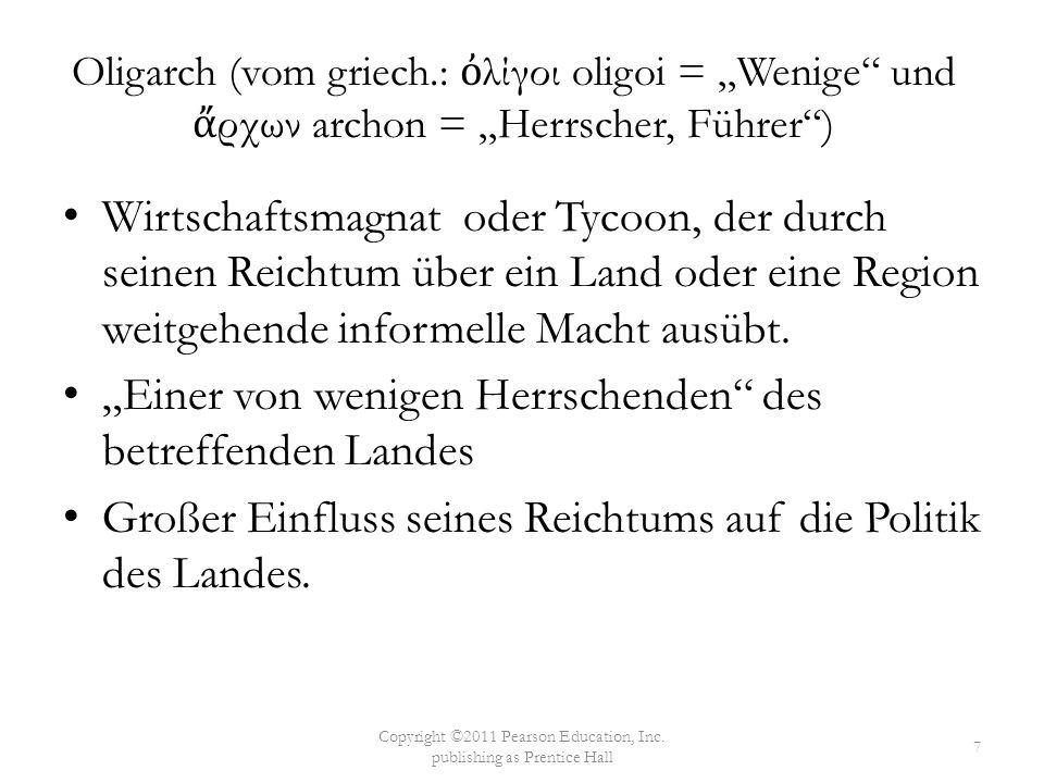 """Oligarch (vom griech.: ὀ λίγοι oligoi = """"Wenige"""" und ἄ ρχων archon = """"Herrscher, Führer"""") Wirtschaftsmagnat oder Tycoon, der durch seinen Reichtum übe"""