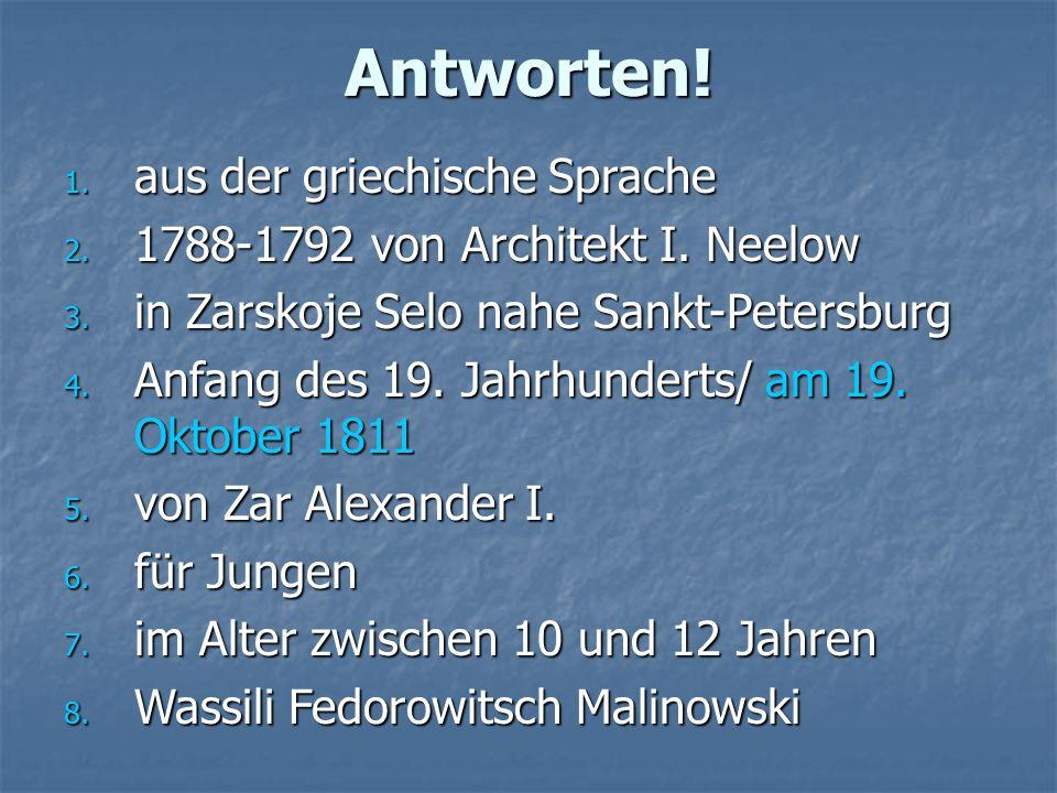 Antworten. 1. aus der griechische Sprache 2. 1788-1792 von Architekt I.