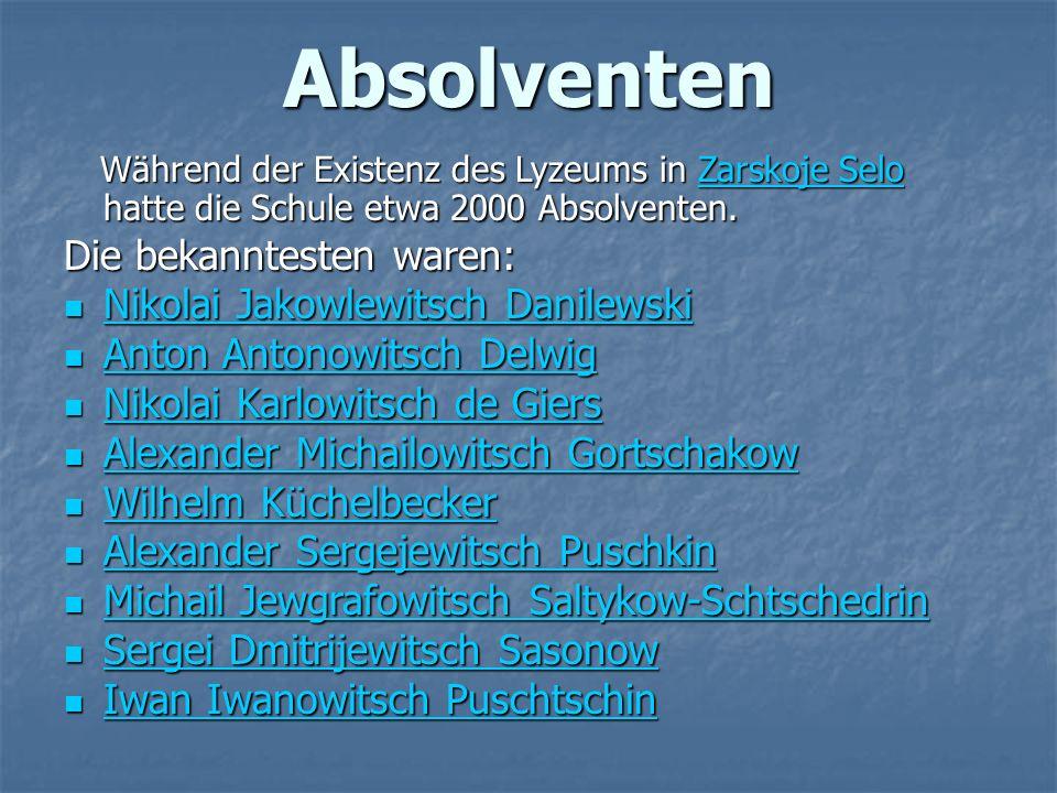 Absolventen Während der Existenz des Lyzeums in Zarskoje Selo hatte die Schule etwa 2000 Absolventen.