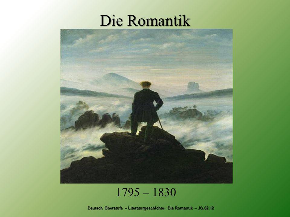 Die Romantik 1795 – 1830 Deutsch Oberstufe – Literaturgeschichte- Die Romantik – JG.02.12