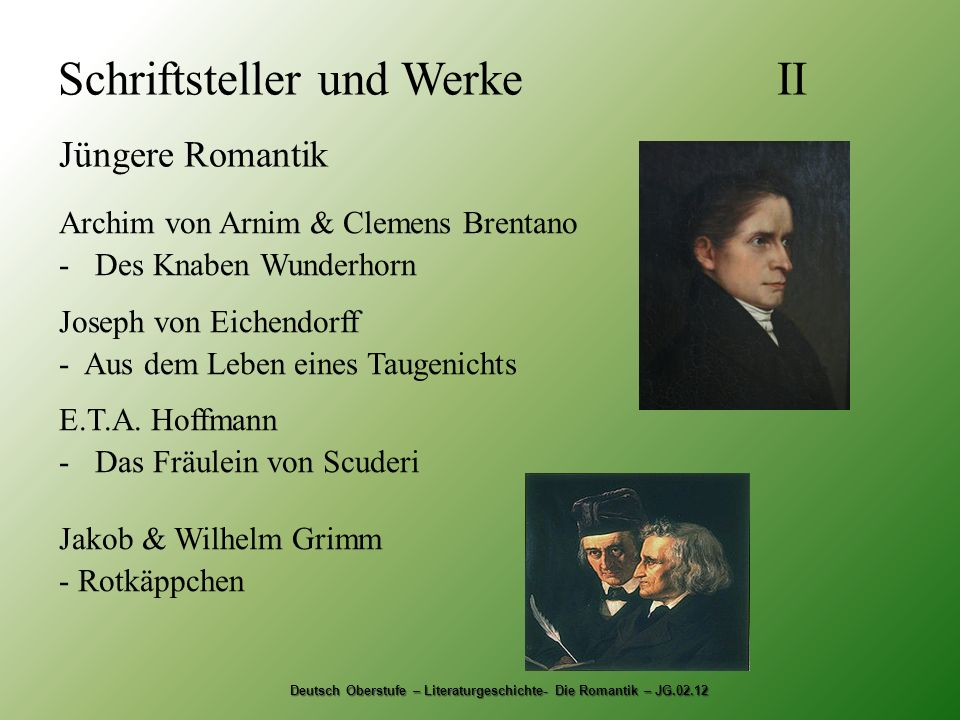 Schriftsteller und Werke II Jüngere Romantik Deutsch Oberstufe – Literaturgeschichte- Die Romantik – JG.02.12 Archim von Arnim & Clemens Brentano -Des
