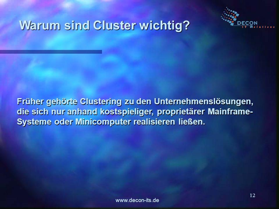 www.decon-its.de 12 Warum sind Cluster wichtig? Früher gehörte Clustering zu den Unternehmenslösungen, die sich nur anhand kostspieliger, proprietärer