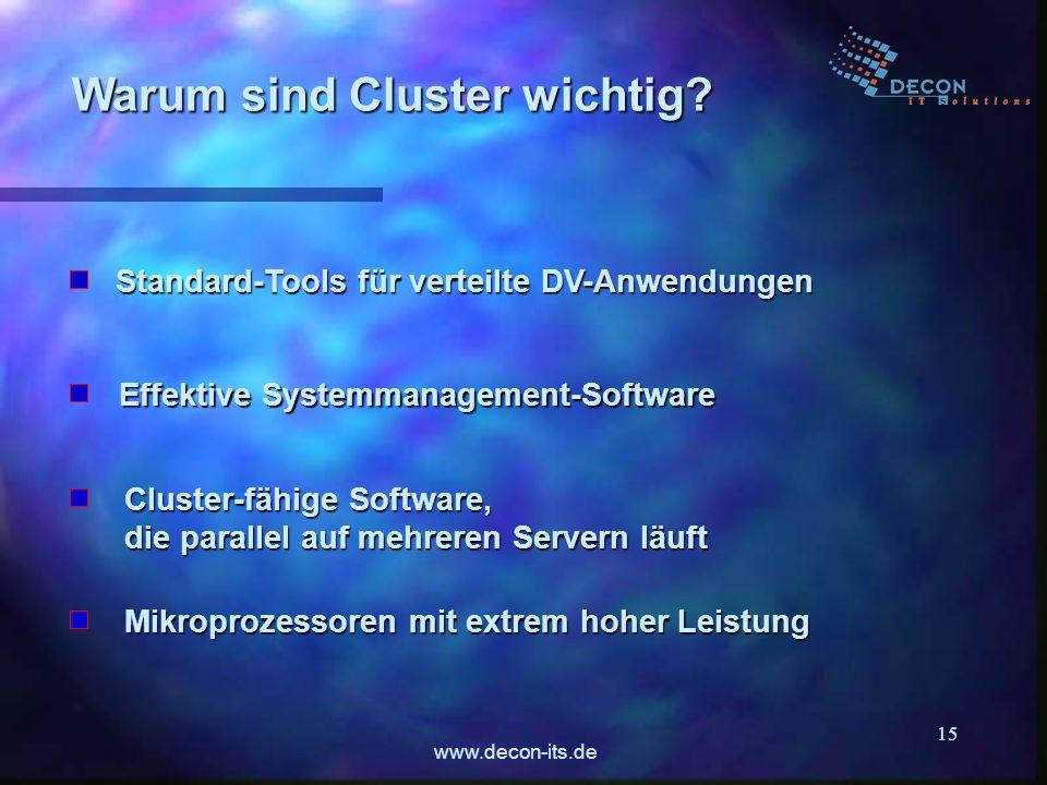 www.decon-its.de 15 Warum sind Cluster wichtig? Standard-Tools für verteilte DV-Anwendungen Effektive Systemmanagement-Software Cluster-fähige Softwar