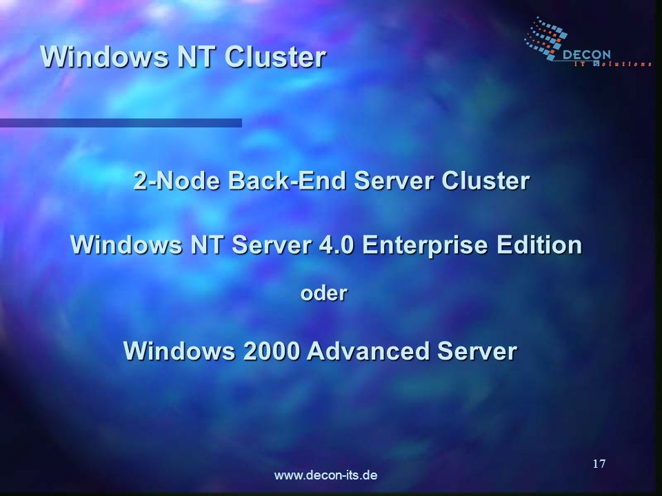 www.decon-its.de 17 Windows NT Cluster 2-Node Back-End Server Cluster Windows NT Server 4.0 Enterprise Edition oder Windows 2000 Advanced Server