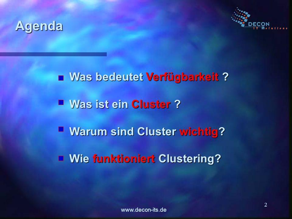 www.decon-its.de 2 Agenda Was bedeutet Verfügbarkeit ? Was bedeutet Verfügbarkeit ? Was ist ein Cluster ? Was ist ein Cluster ? Warum sind Cluster wic