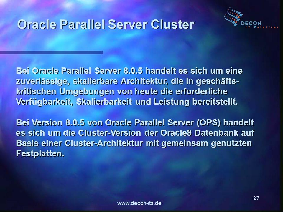 www.decon-its.de 27 Bei Oracle Parallel Server 8.0.5 handelt es sich um eine zuverlässige, skalierbare Architektur, die in geschäfts- kritischen Umgeb