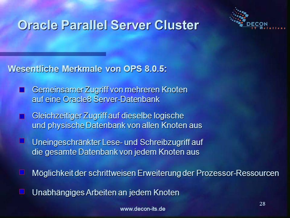 www.decon-its.de 28 Wesentliche Merkmale von OPS 8.0.5: Oracle Parallel Server Cluster Gemeinsamer Zugriff von mehreren Knoten auf eine Oracle8 Server